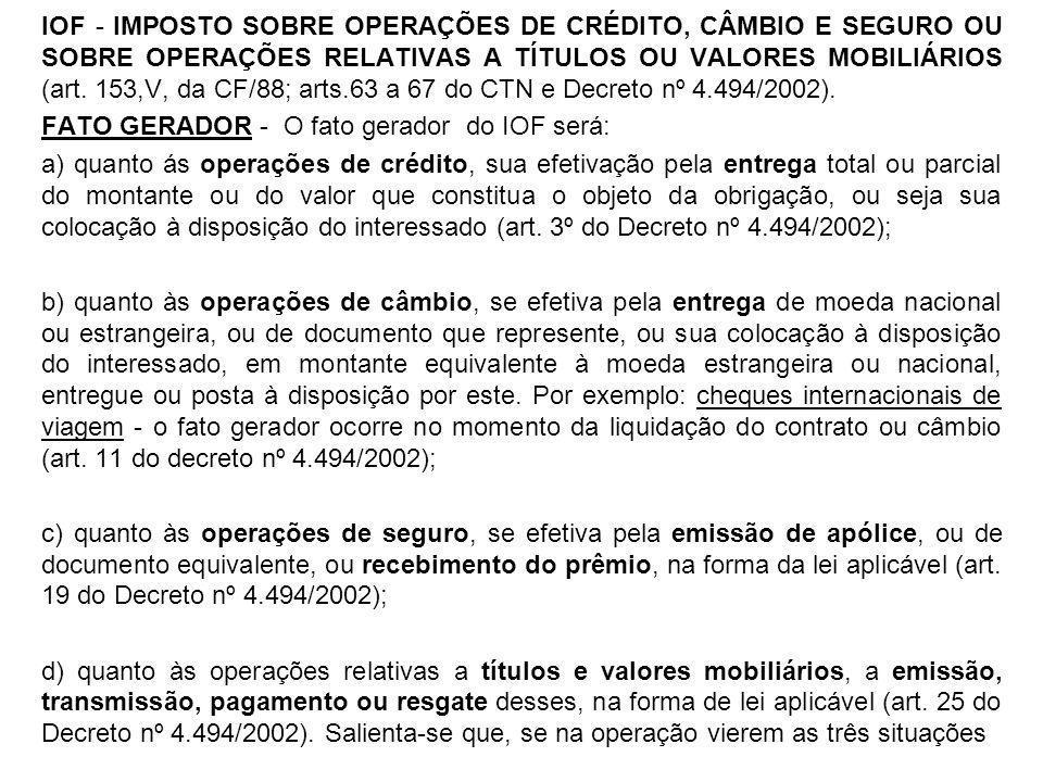 IOF - IMPOSTO SOBRE OPERAÇÕES DE CRÉDITO, CÂMBIO E SEGURO OU SOBRE OPERAÇÕES RELATIVAS A TÍTULOS OU VALORES MOBILIÁRIOS (art. 153,V, da CF/88; arts.63