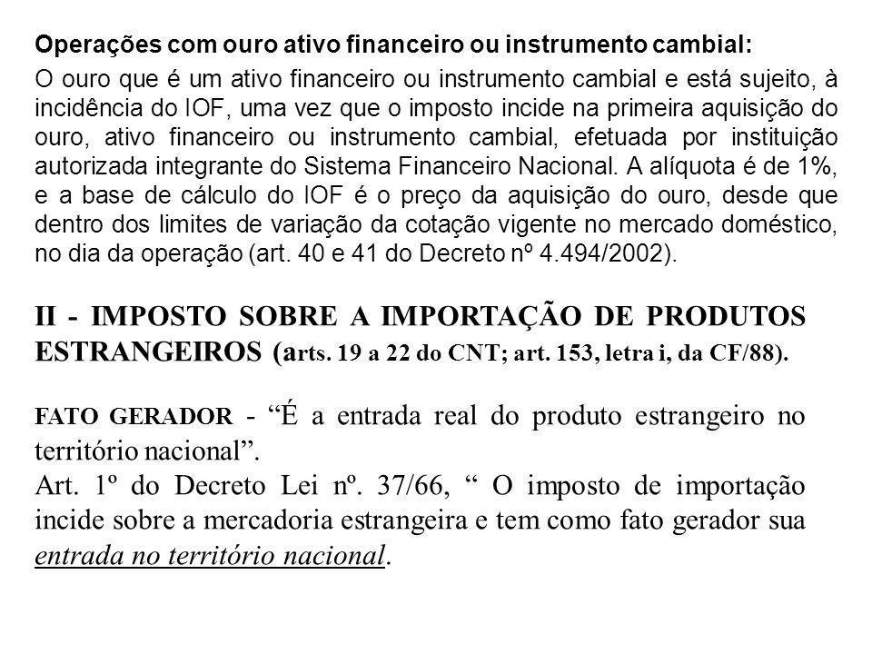 Operações com ouro ativo financeiro ou instrumento cambial: O ouro que é um ativo financeiro ou instrumento cambial e está sujeito, à incidência do IO