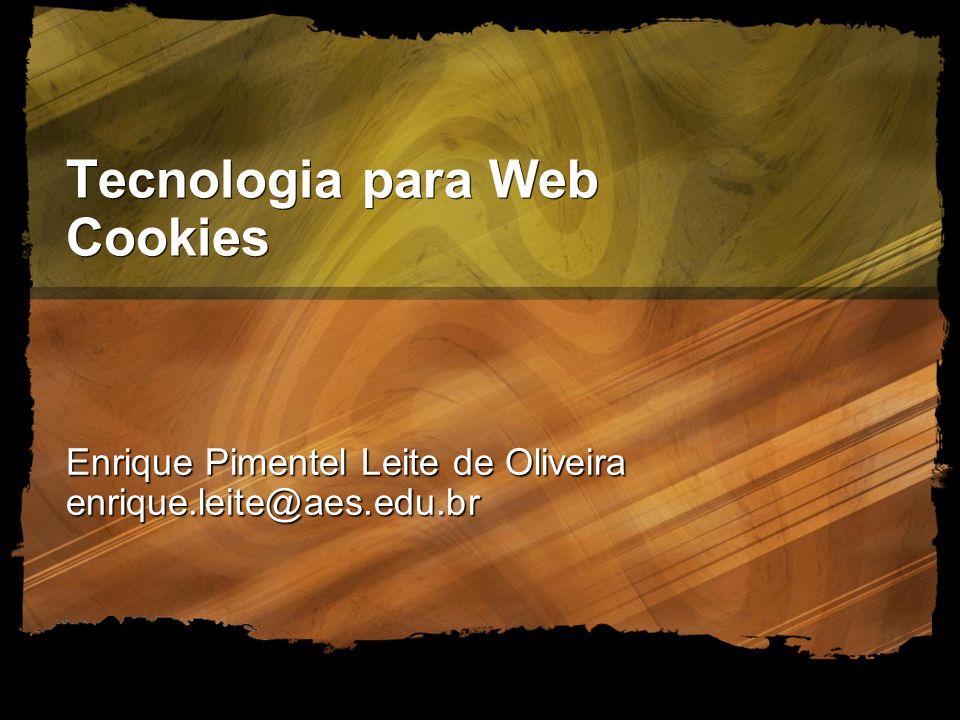 Tecnologia para Web Cookies Enrique Pimentel Leite de Oliveira enrique.leite@aes.edu.br