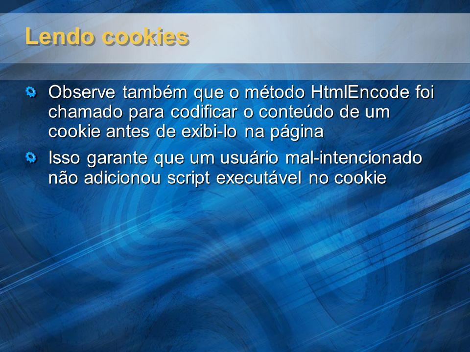 Lendo cookies Observe também que o método HtmlEncode foi chamado para codificar o conteúdo de um cookie antes de exibi-lo na página Isso garante que u