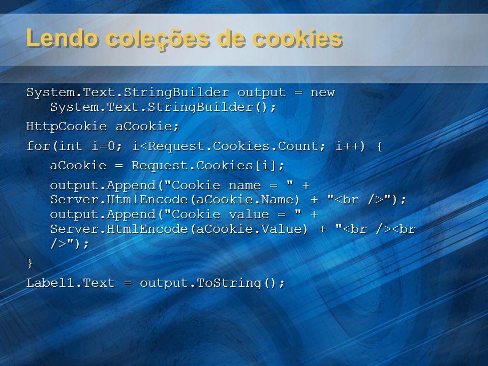 Lendo coleções de cookies System.Text.StringBuilder output = new System.Text.StringBuilder(); HttpCookie aCookie; for(int i=0; i<Request.Cookies.Count