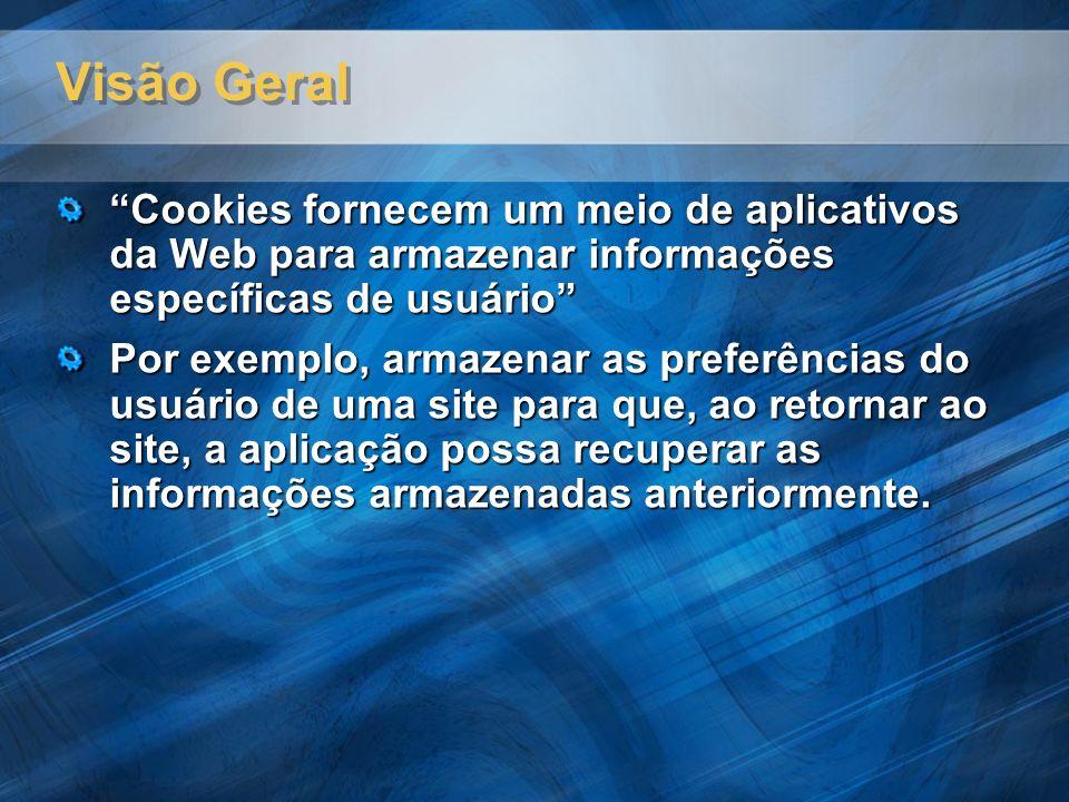 Visão Geral Cookies fornecem um meio de aplicativos da Web para armazenar informações específicas de usuário Por exemplo, armazenar as preferências do