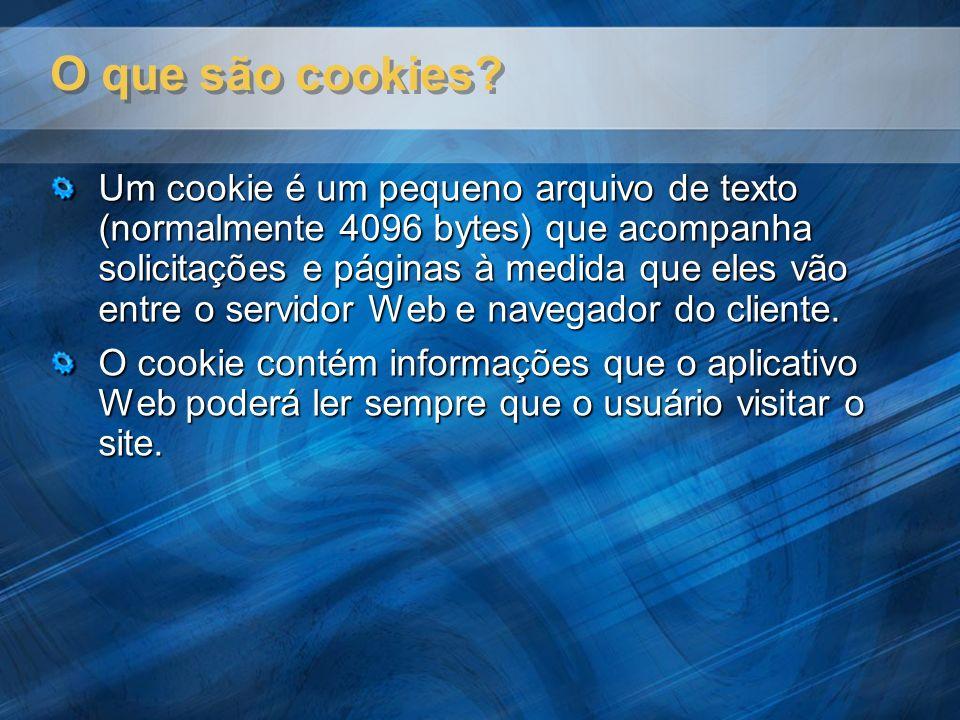 O que são cookies? Um cookie é um pequeno arquivo de texto (normalmente 4096 bytes) que acompanha solicitações e páginas à medida que eles vão entre o