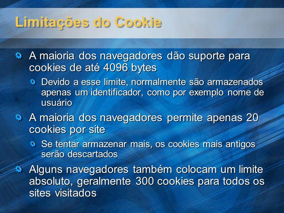 Limitações do Cookie A maioria dos navegadores dão suporte para cookies de até 4096 bytes Devido a esse limite, normalmente são armazenados apenas um