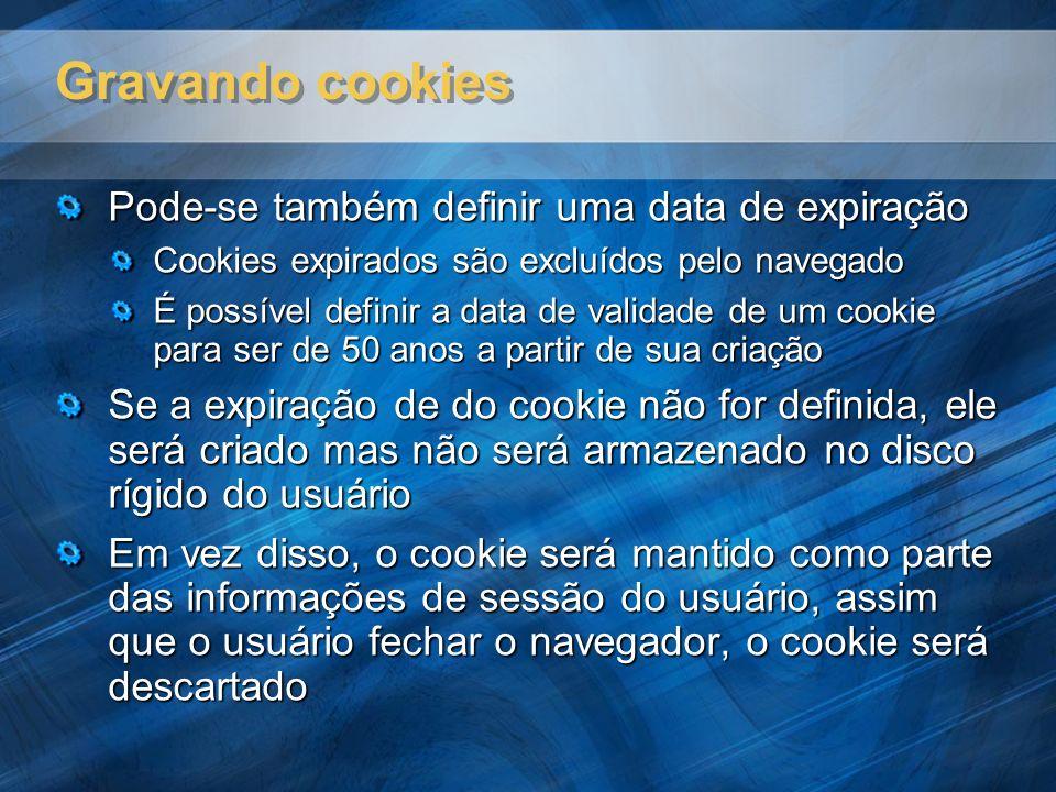 Gravando cookies Pode-se também definir uma data de expiração Cookies expirados são excluídos pelo navegado É possível definir a data de validade de u