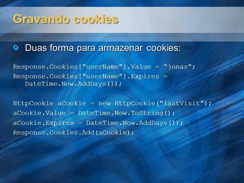Gravando cookies Duas forma para armazenar cookies: Response.Cookies[
