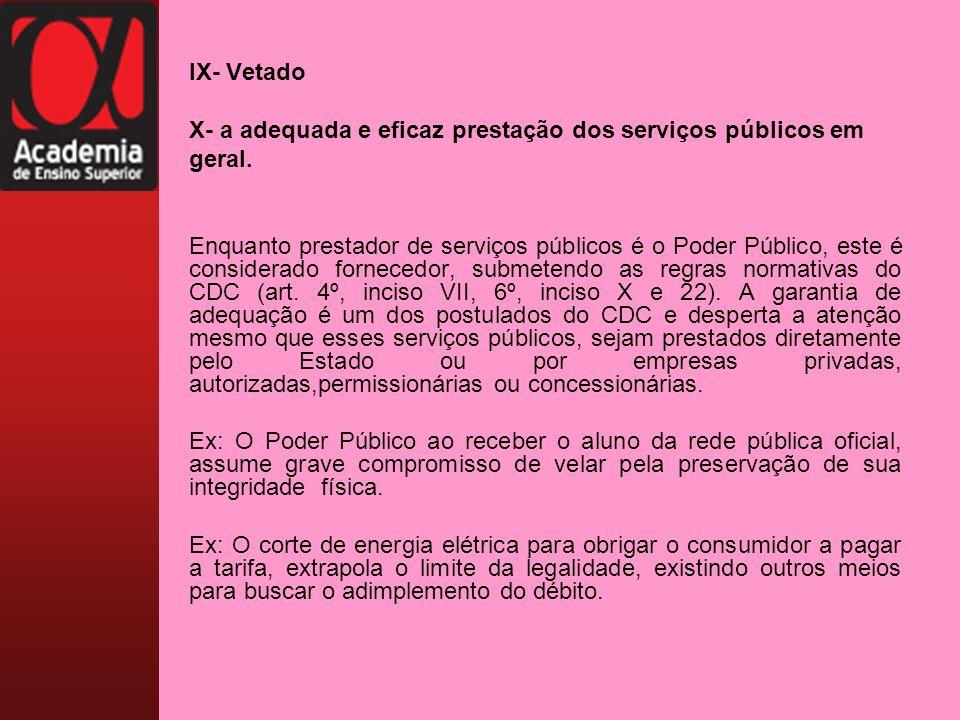 IX- Vetado X- a adequada e eficaz prestação dos serviços públicos em geral. Enquanto prestador de serviços públicos é o Poder Público, este é consider