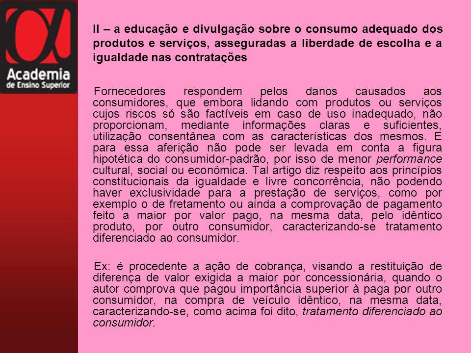 II – a educação e divulgação sobre o consumo adequado dos produtos e serviços, asseguradas a liberdade de escolha e a igualdade nas contratações Forne