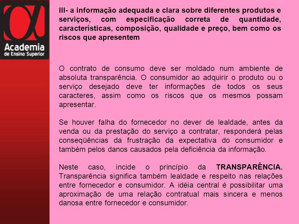 III- a informação adequada e clara sobre diferentes produtos e serviços, com especificação correta de quantidade, características, composição, qualida