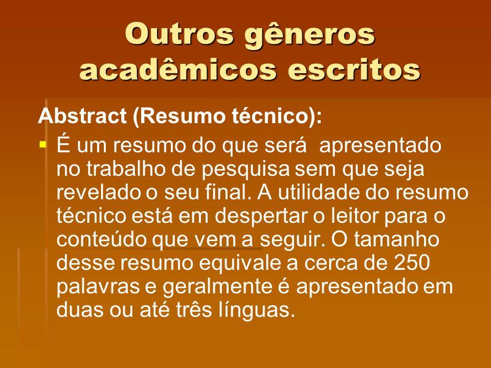 Outros gêneros acadêmicos escritos Abstract (Resumo técnico): É um resumo do que será apresentado no trabalho de pesquisa sem que seja revelado o seu