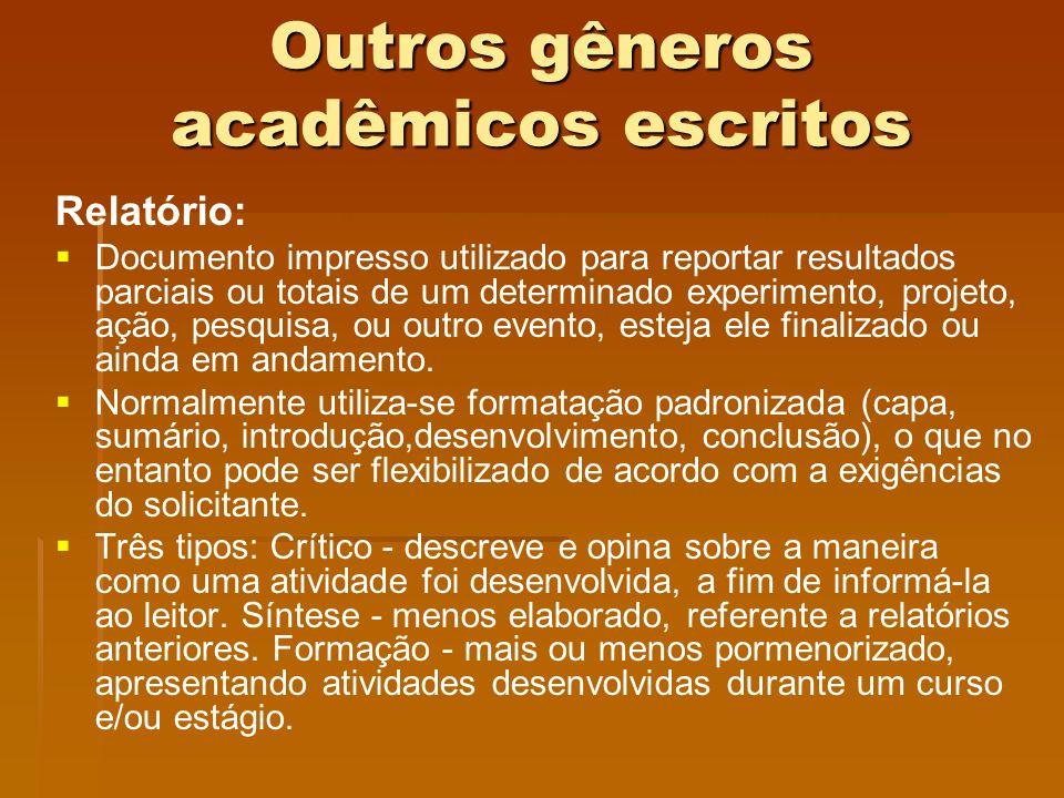 Outros gêneros acadêmicos escritos Relatório: Documento impresso utilizado para reportar resultados parciais ou totais de um determinado experimento,