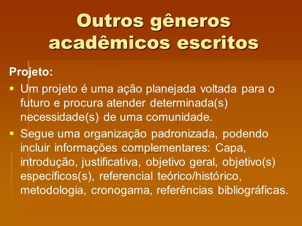 Outros gêneros acadêmicos escritos Projeto: Um projeto é uma ação planejada voltada para o futuro e procura atender determinada(s) necessidade(s) de u
