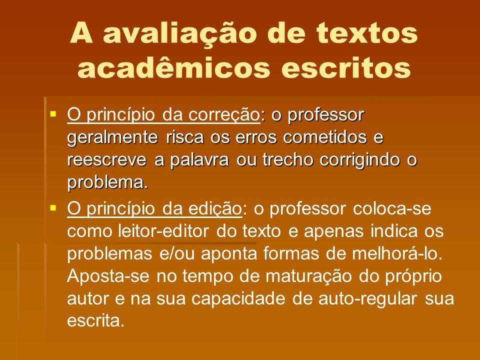 A avaliação de textos acadêmicos escritos : o professor geralmente risca os erros cometidos e reescreve a palavra ou trecho corrigindo o problema. O p