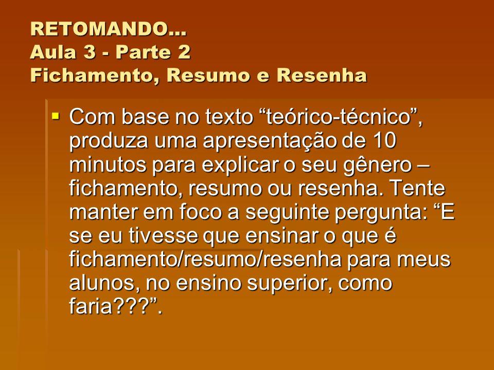 RETOMANDO... Aula 3 - Parte 2 Fichamento, Resumo e Resenha Com base no texto teórico-técnico, produza uma apresentação de 10 minutos para explicar o s