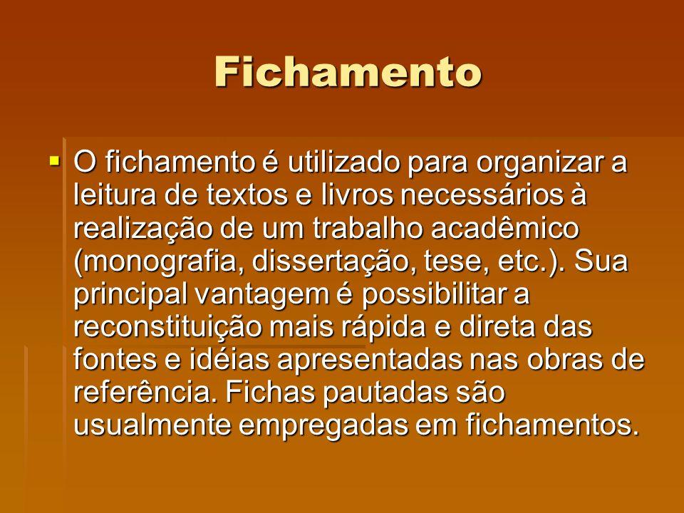 Fichamento O fichamento é utilizado para organizar a leitura de textos e livros necessários à realização de um trabalho acadêmico (monografia, dissert