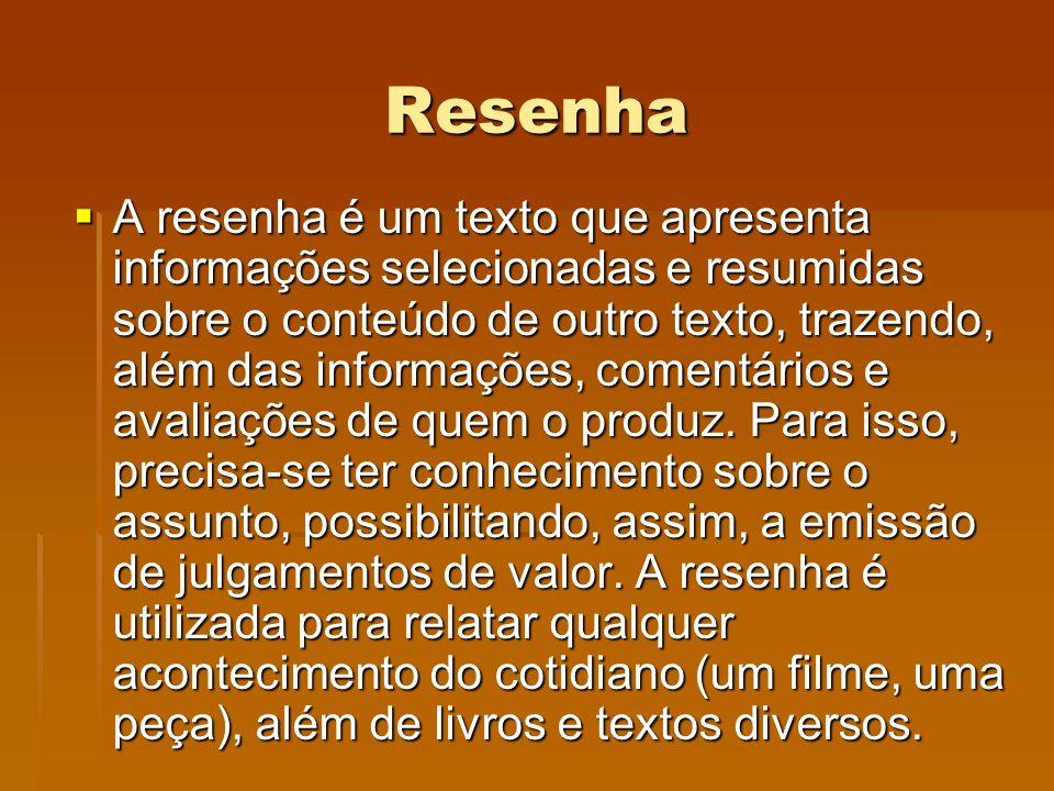 Resenha A resenha é um texto que apresenta informações selecionadas e resumidas sobre o conteúdo de outro texto, trazendo, além das informações, comen