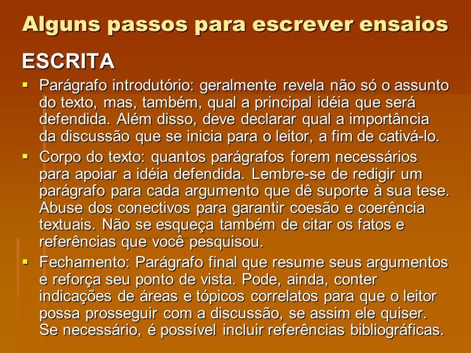 Alguns passos para escrever ensaios ESCRITA Parágrafo introdutório: geralmente revela não só o assunto do texto, mas, também, qual a principal idéia q