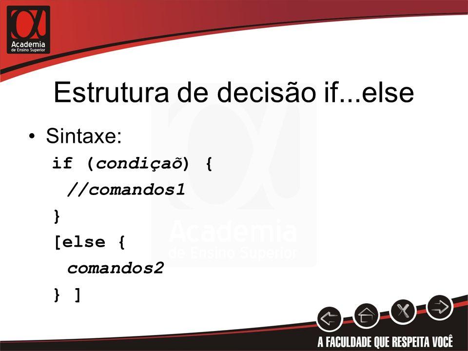 Estrutura de decisão if...else Sintaxe: if (condiçaõ) { //comandos1 } [else { comandos2 } ]
