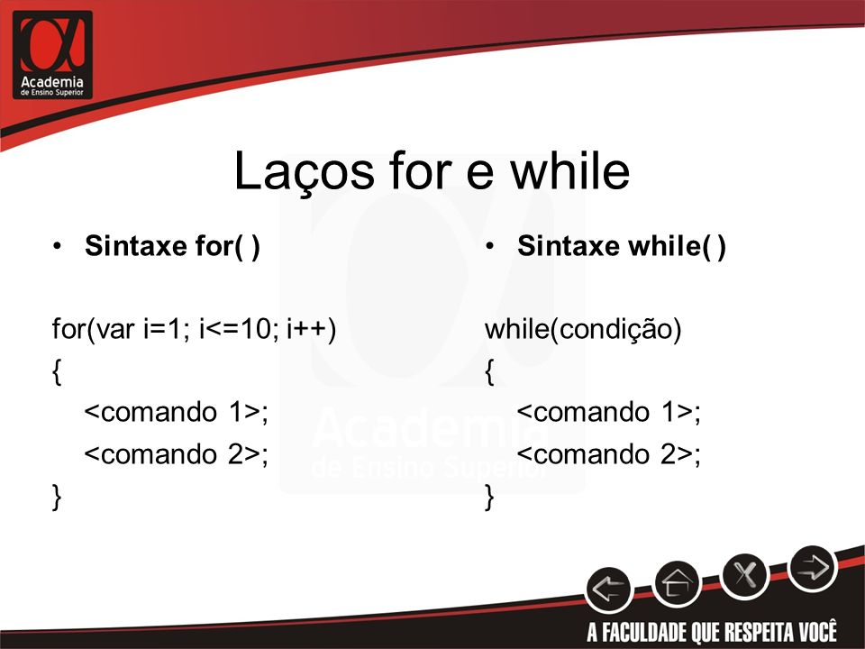 Laços for e while Sintaxe for( ) for(var i=1; i<=10; i++) { ; } Sintaxe while( ) while(condição) { ; }