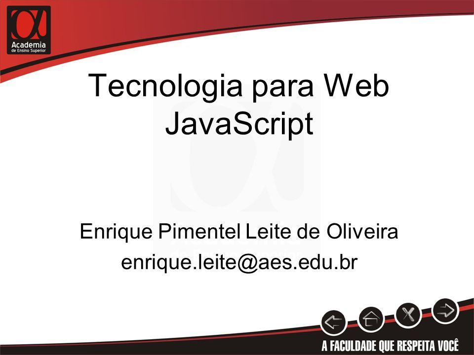 Tecnologia para Web JavaScript Enrique Pimentel Leite de Oliveira enrique.leite@aes.edu.br