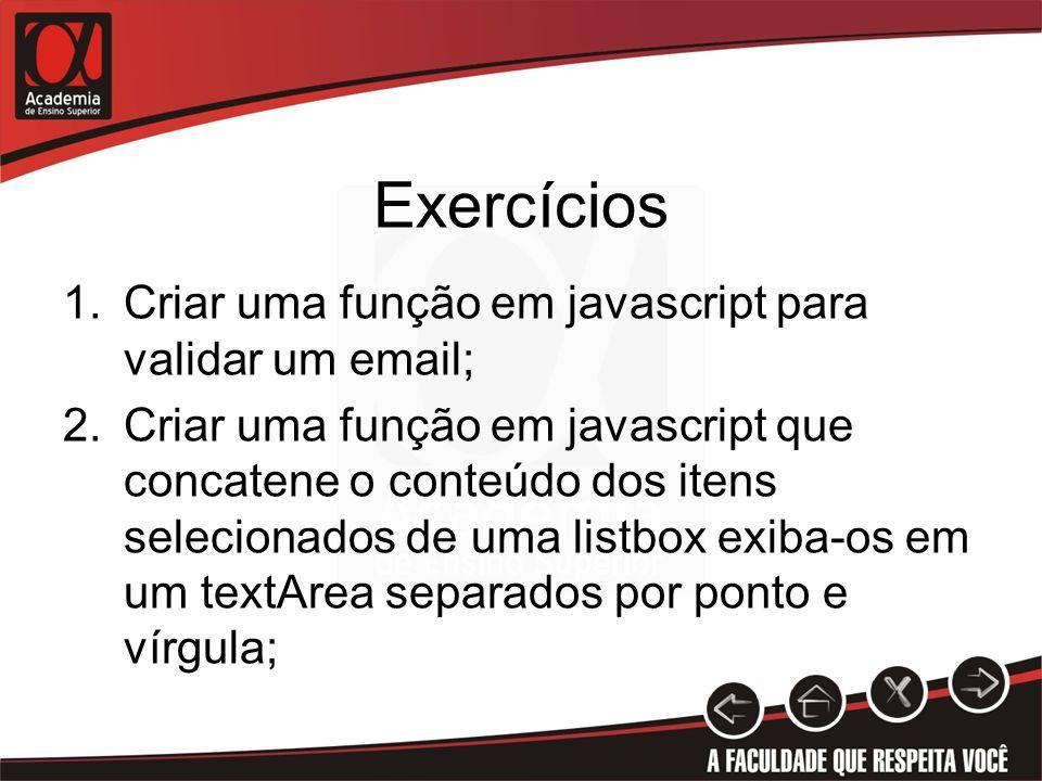 Exercícios 1.Criar uma função em javascript para validar um email; 2.Criar uma função em javascript que concatene o conteúdo dos itens selecionados de uma listbox exiba-os em um textArea separados por ponto e vírgula;