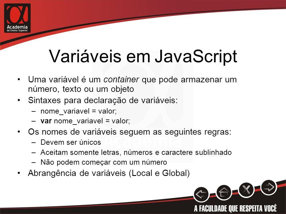 Variáveis em JavaScript Uma variável é um container que pode armazenar um número, texto ou um objeto Sintaxes para declaração de variáveis: –nome_vari