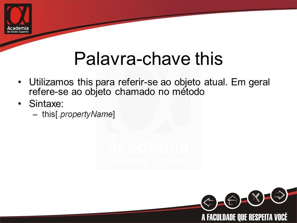 Palavra-chave this Utilizamos this para referir-se ao objeto atual. Em geral refere-se ao objeto chamado no método Sintaxe: –this[.propertyName]