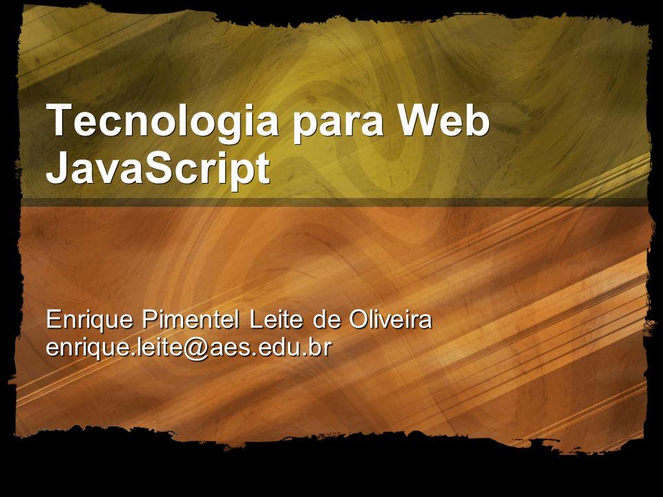 O que é JavaScript JavaScript é uma linguagem que permite escrever scripts, ou pequenos programas não- compilados, que são executados por um navegador Web As linguagens de script são linguagens de programação, portanto podem fazer cálculos, manipular objetos e responder a uma ampla variedade de eventos de usuário
