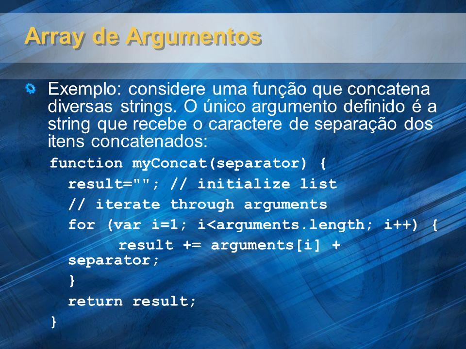 Array de Argumentos Exemplo: considere uma função que concatena diversas strings. O único argumento definido é a string que recebe o caractere de sepa