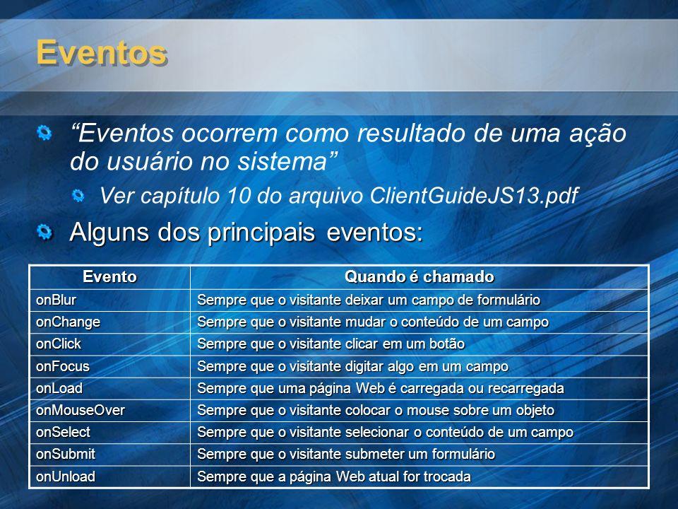 Eventos Eventos ocorrem como resultado de uma ação do usuário no sistema Ver capítulo 10 do arquivo ClientGuideJS13.pdf Alguns dos principais eventos: