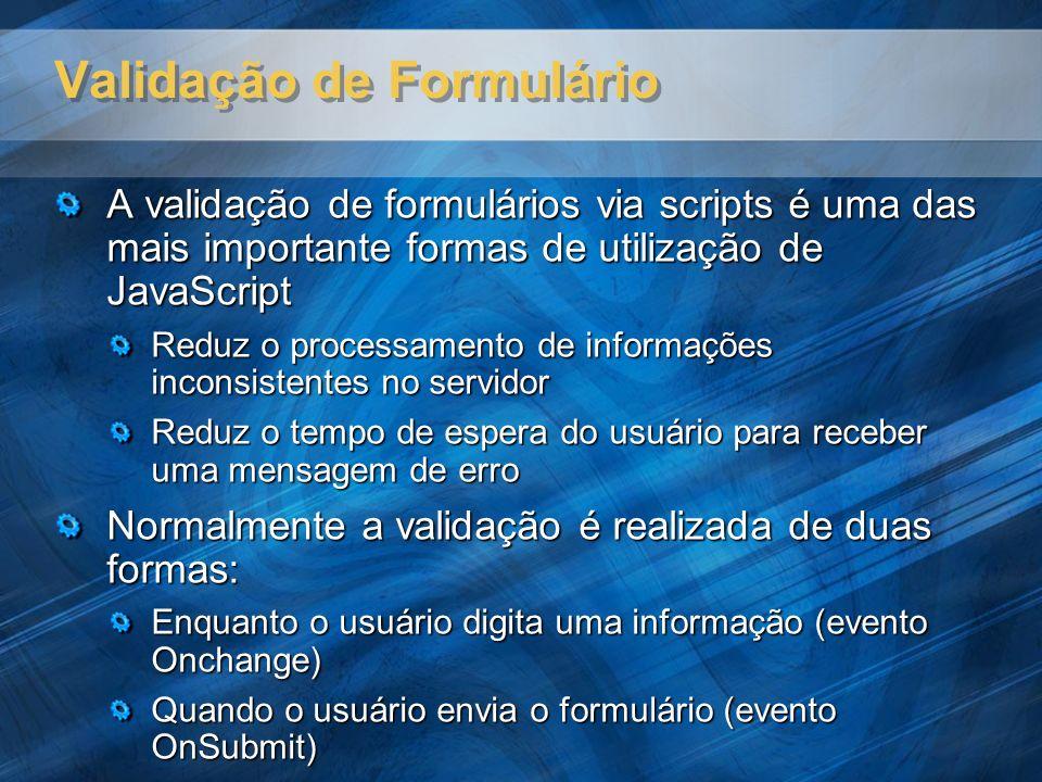 Validação de Formulário A validação de formulários via scripts é uma das mais importante formas de utilização de JavaScript Reduz o processamento de i