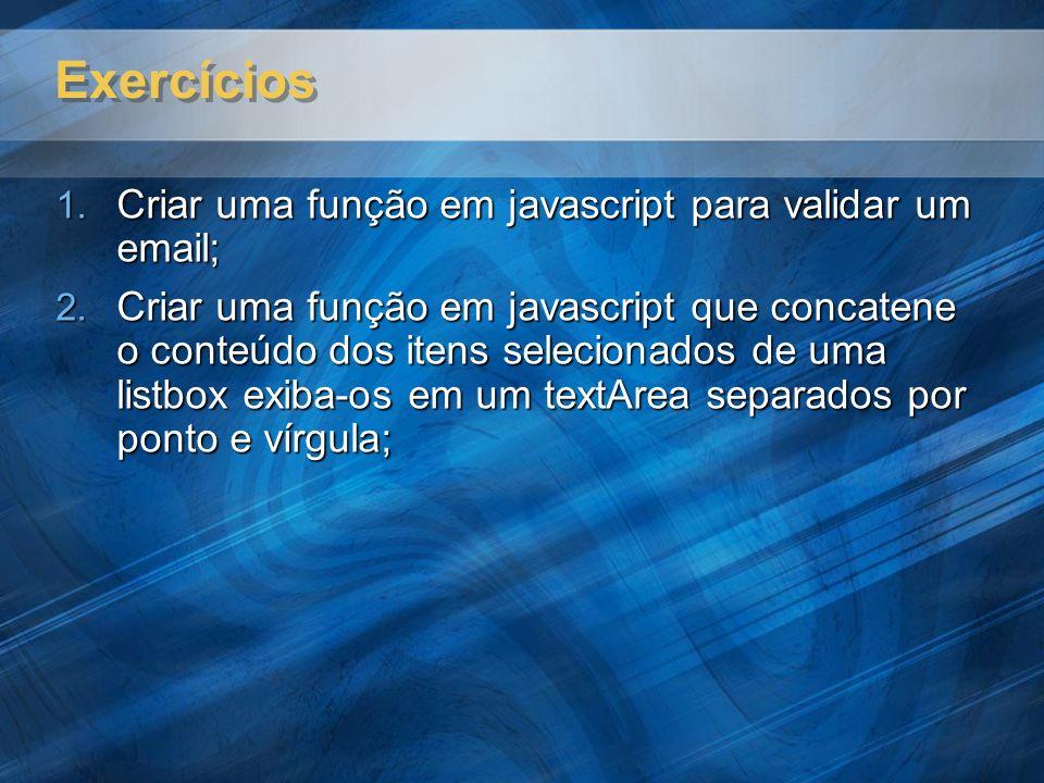 Exercícios Criar uma função em javascript para validar um email; Criar uma função em javascript para validar um email; Criar uma função em javascript