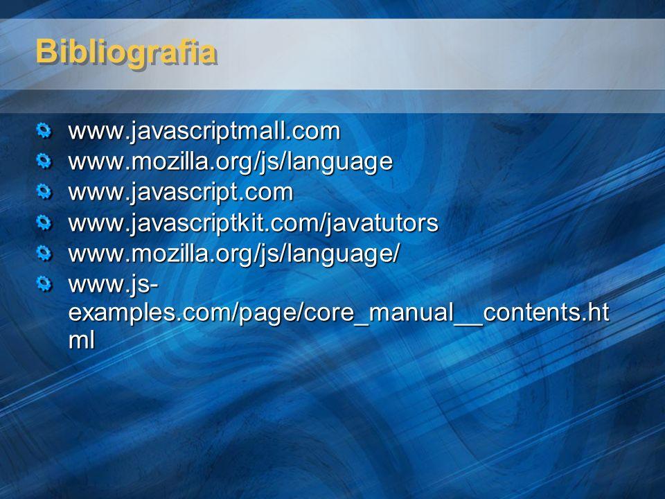 Bibliografia www.javascriptmall.comwww.mozilla.org/js/languagewww.javascript.comwww.javascriptkit.com/javatutorswww.mozilla.org/js/language/ www.js- e