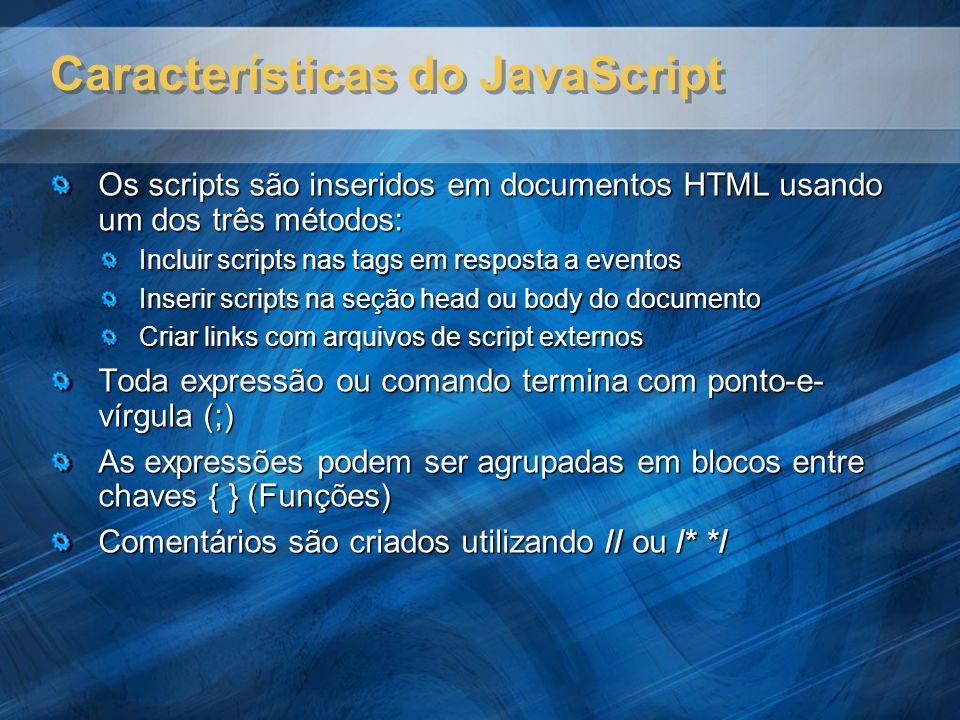 Características do JavaScript Os scripts são inseridos em documentos HTML usando um dos três métodos: Incluir scripts nas tags em resposta a eventos I