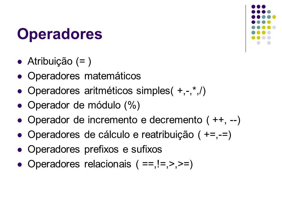Operadores Atribuição (= ) Operadores matemáticos Operadores aritméticos simples( +,-,*,/) Operador de módulo (%) Operador de incremento e decremento