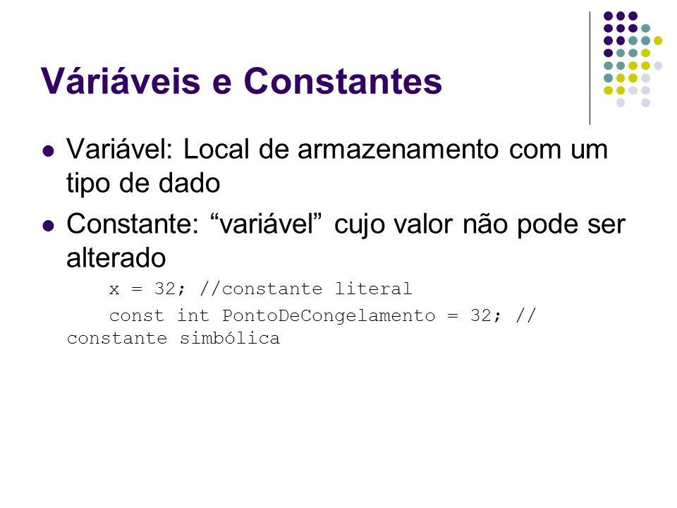 Váriáveis e Constantes Variável: Local de armazenamento com um tipo de dado Constante: variável cujo valor não pode ser alterado x = 32; //constante l