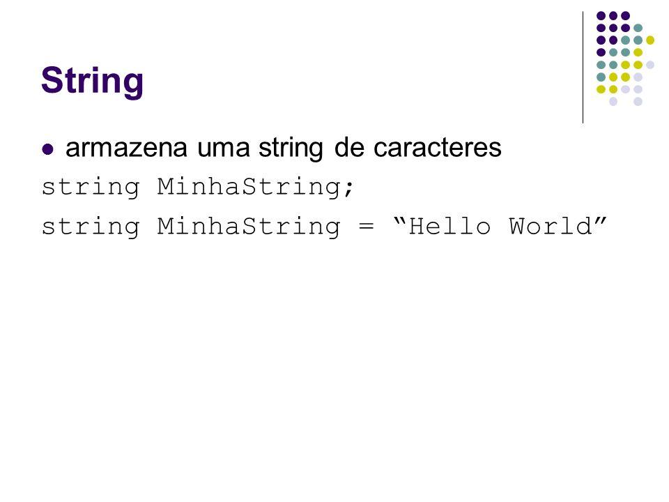 String armazena uma string de caracteres string MinhaString; string MinhaString = Hello World