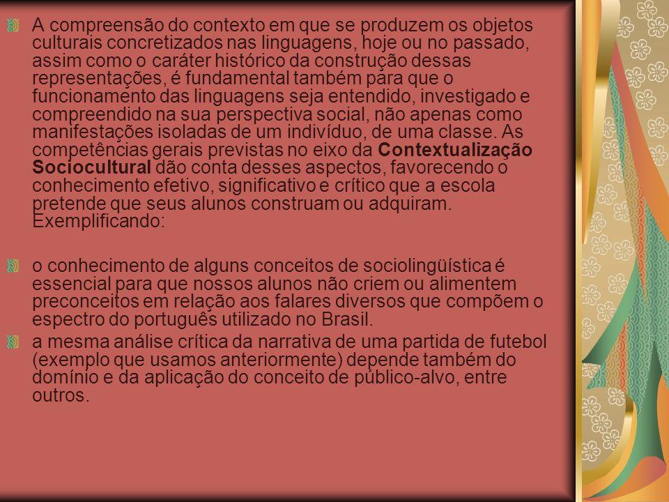 A compreensão do contexto em que se produzem os objetos culturais concretizados nas linguagens, hoje ou no passado, assim como o caráter histórico da