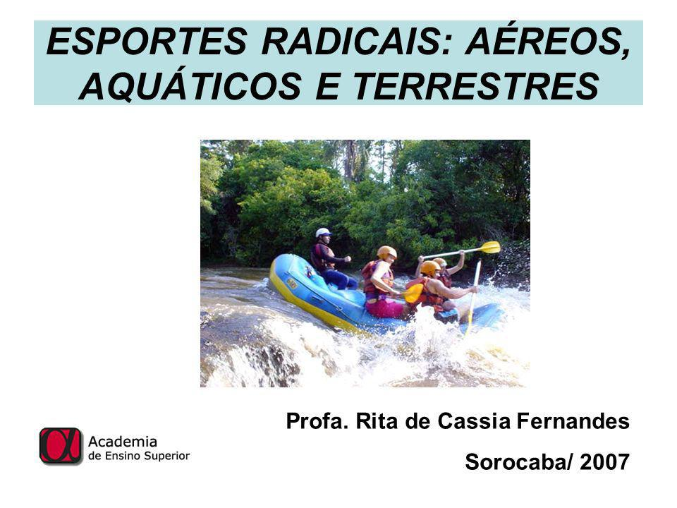 ESPORTES RADICAIS: AÉREOS, AQUÁTICOS E TERRESTRES Profa. Rita de Cassia Fernandes Sorocaba/ 2007