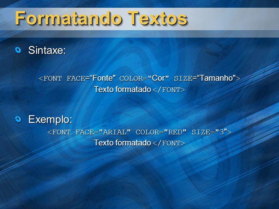 Formatando Textos Sintaxe: Texto formatado Texto formatado Exemplo: Texto formatado Texto formatado