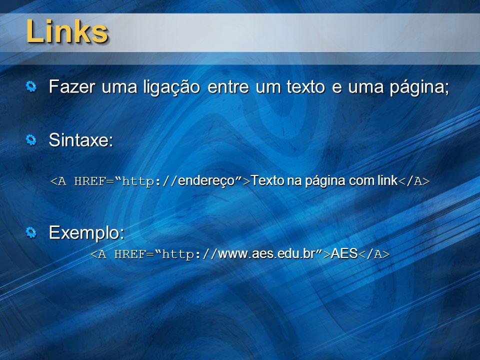 LinksLinks Fazer uma ligação entre um texto e uma página; Sintaxe: Texto na página com link Texto na página com link Exemplo: AES AES