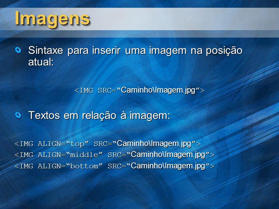 ImagensImagens Sintaxe para inserir uma imagem na posição atual: Textos em relação à imagem:
