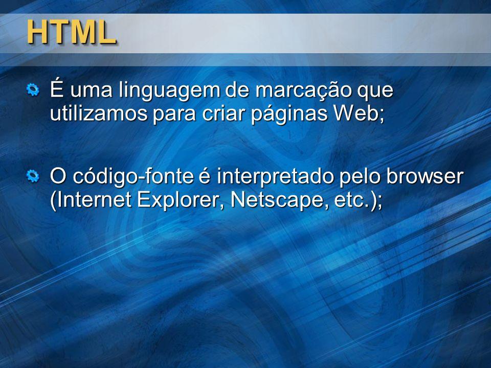 HTMLHTML É uma linguagem de marcação que utilizamos para criar páginas Web; O código-fonte é interpretado pelo browser (Internet Explorer, Netscape, etc.);