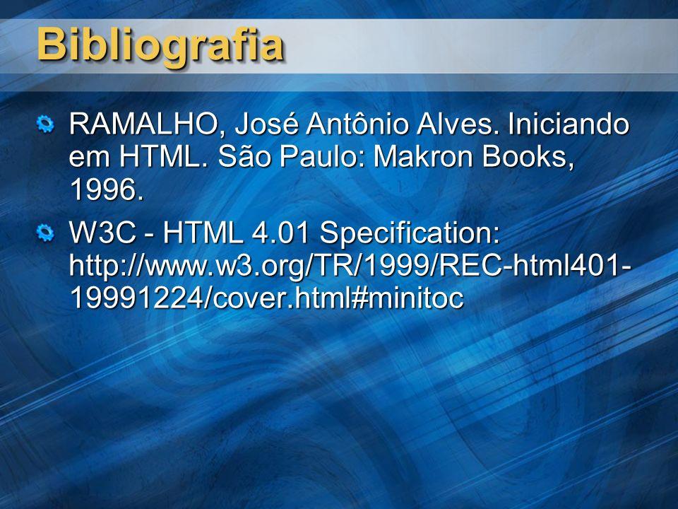 BibliografiaBibliografia RAMALHO, José Antônio Alves. Iniciando em HTML. São Paulo: Makron Books, 1996. W3C - HTML 4.01 Specification: http://www.w3.o