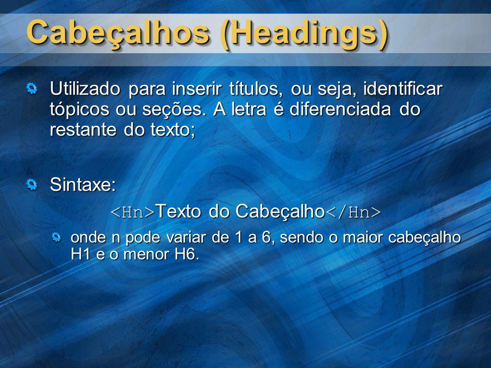 Cabeçalhos (Headings) Utilizado para inserir títulos, ou seja, identificar tópicos ou seções. A letra é diferenciada do restante do texto; Sintaxe: Te