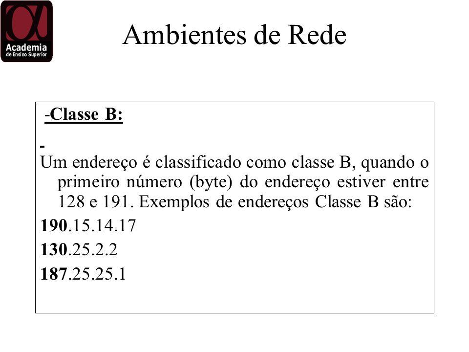 -Classe B: Um endereço é classificado como classe B, quando o primeiro número (byte) do endereço estiver entre 128 e 191.