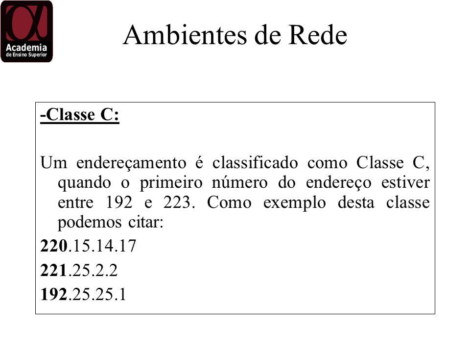 -Classe C: Um endereçamento é classificado como Classe C, quando o primeiro número do endereço estiver entre 192 e 223.