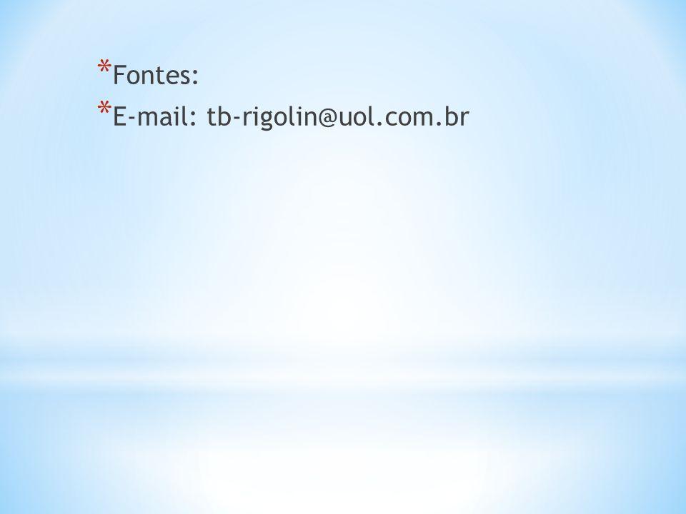 * Fontes: * E-mail: tb-rigolin@uol.com.br