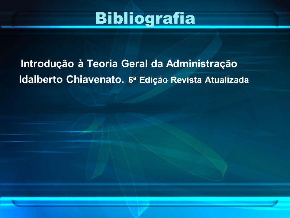 Bibliografia Introdução à Teoria Geral da Administração Idalberto Chiavenato. 6ª Edição Revista Atualizada