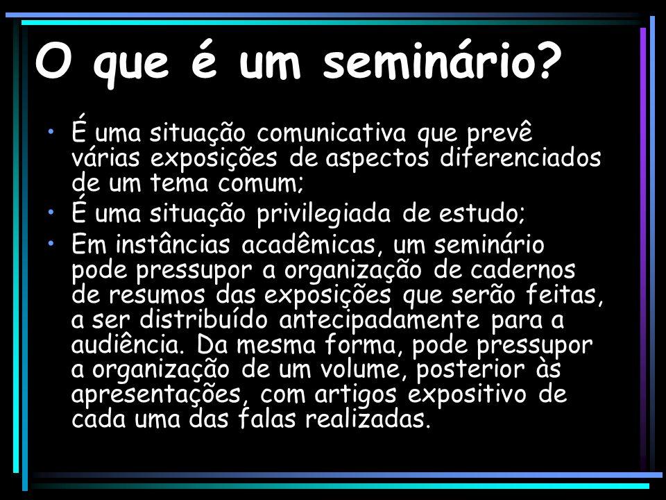O que é um seminário? É uma situação comunicativa que prevê várias exposições de aspectos diferenciados de um tema comum; É uma situação privilegiada